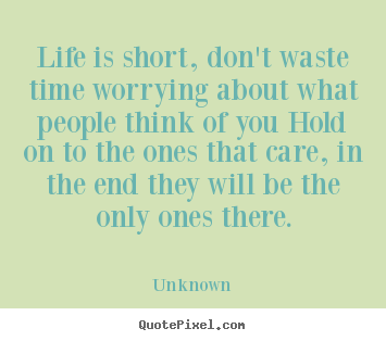 Unknown picture quotes - Life is short, don't waste time worrying about what people.. - Life quotes