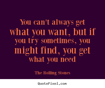 Quotes about life - You can't always get what you want, but if you..