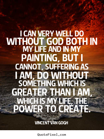 Life quote - I can very well do without god both in my..