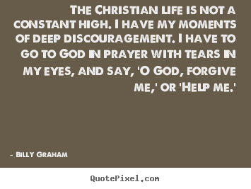 The christian life is not a constant high... Billy Graham best life sayings