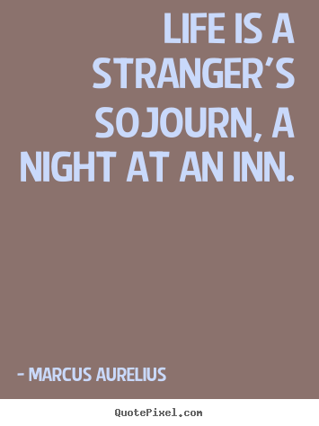 Life quotes - Life is a stranger's sojourn, a night at an inn.
