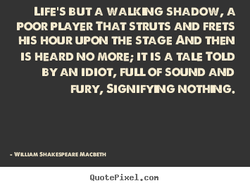 William Shakespeare Macbeth picture quotes - Life's but a walking shadow, a poor player.. - Life quotes
