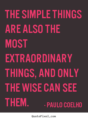 Paulo Coelho picture quotes - The simple things are also the most extraordinary things,.. - Life quotes
