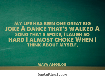 Life quotes - My life has been one great big joke a dance that's..