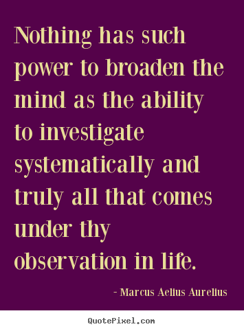 Life sayings - Nothing has such power to broaden the mind as the ability to investigate..