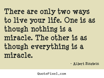 Albert Einstein picture quotes - There are only two ways to live your life. one is as though.. - Life quotes