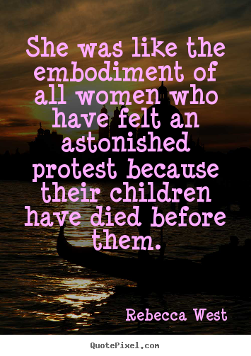 Quotes about life - She was like the embodiment of all women who have felt an astonished..
