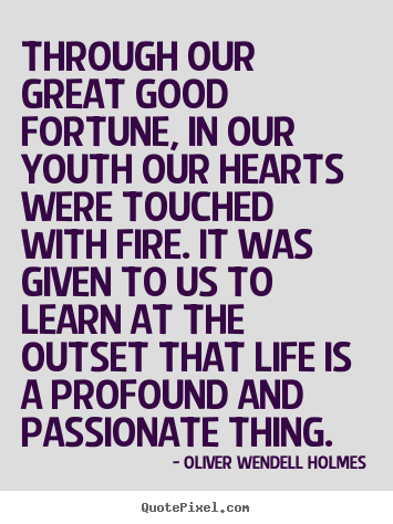 Quote about life - Through our great good fortune, in our youth..