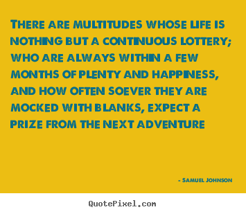 There are multitudes whose life is nothing but a continuous.. Samuel Johnson good life quotes