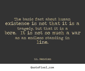 Create graphic picture quotes about life - The basic fact about human existence is not..
