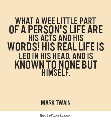 Quotes about life - What a wee little part of a person's life are his acts and his words!..