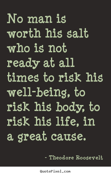 Quote about life - No man is worth his salt who is not ready at all times..
