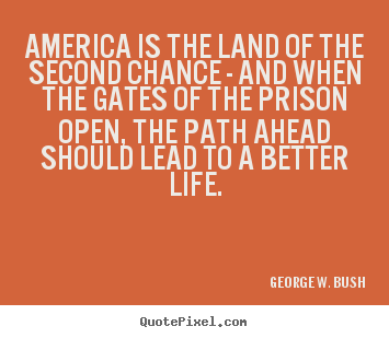 America is the land of the second chance - and when.. George ...