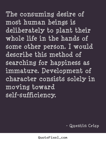 Quote about life - The consuming desire of most human beings is deliberately to plant..