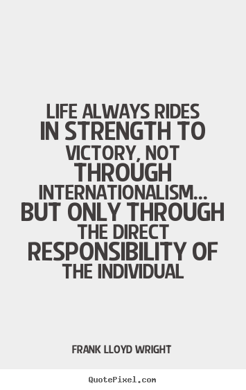 Frank Lloyd Wright picture quote - Life always rides in strength to victory, not through internationalism..... - Life quotes