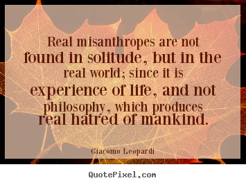 Life quote - Real misanthropes are not found in solitude, but in the..