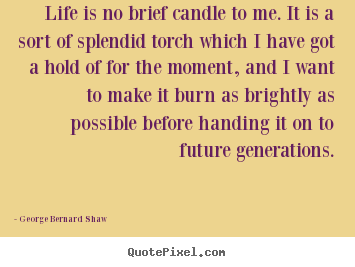 How to design picture quotes about life - Life is no brief candle to me. it is a sort..