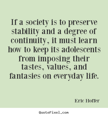 Create graphic image quote about life - If a society is to preserve stability and a degree of continuity,..