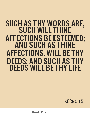 Quotes about life - Such as thy words are, such will thine affections..