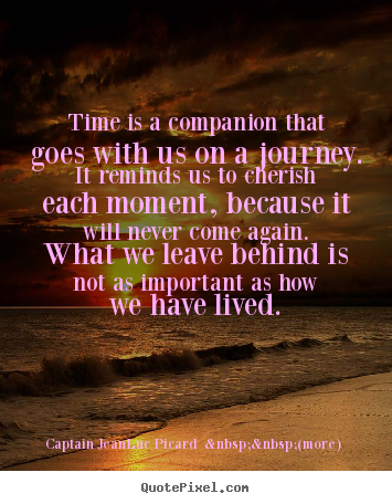 Life quotes - Time is a companion that goes with us on..