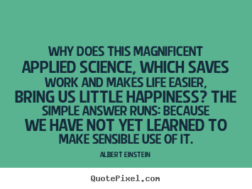 Albert Einstein picture quotes - Why does this magnificent applied science, which.. - Life quotes