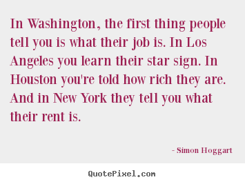 Sayings about life - In washington, the first thing people tell..