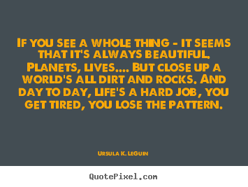 Ursula K. LeGuin picture quotes - If you see a whole thing - it seems that it's always.. - Life quotes
