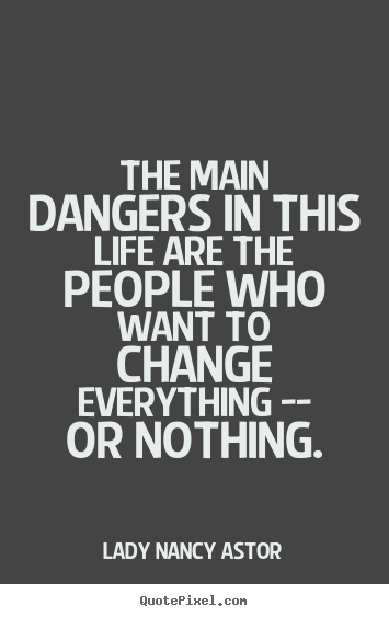 Lady Nancy Astor picture quotes - The main dangers in this life are the people.. - Life quotes