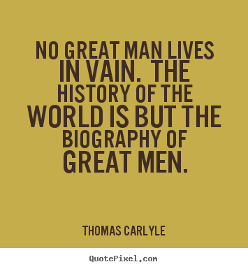 Diy picture quote about life - No great man lives in vain. the history of the world is but the biography..