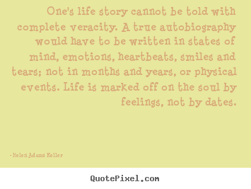 Helen Adams Keller picture quotes - One's life story cannot be told with complete veracity. a true autobiography.. - Life quotes