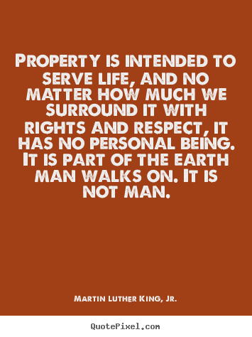 Design picture quote about life - Property is intended to serve life, and no matter how..