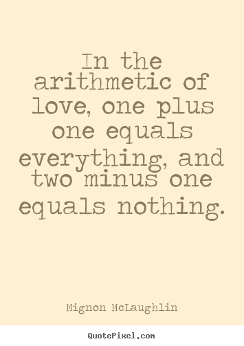 Make personalized picture quotes about life - In the arithmetic of love, one plus one equals everything, and two..