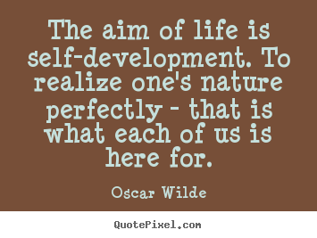 Create your own picture sayings about life - The aim of life is self-development. to realize..