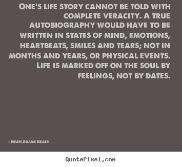 One's life story cannot be told with complete veracity... Helen Adams Keller popular life quote
