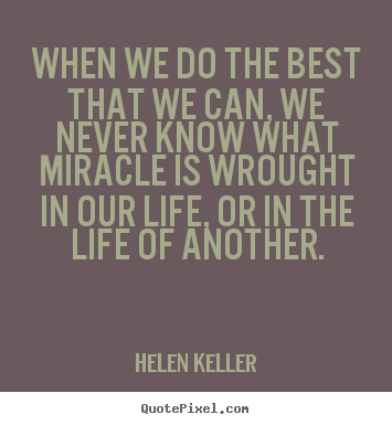 Quote about life - When we do the best that we can, we never..
