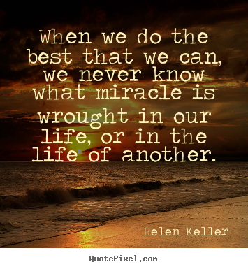 Life quote - When we do the best that we can, we never know what..
