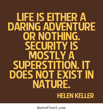 Helen Keller picture quote - Life is either a daring adventure or nothing... - Life quote