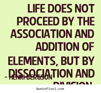 Quote about life - Life does not proceed by the association and..