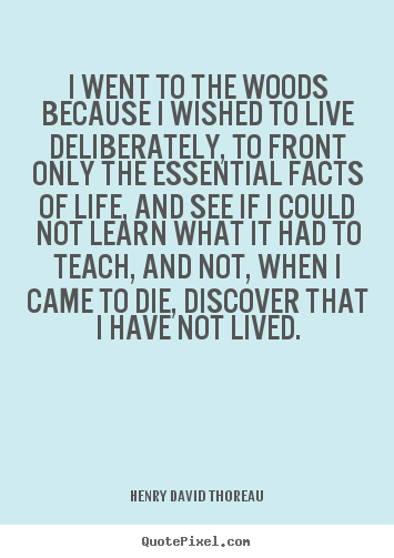 Henry David Thoreau picture quotes - I went to the woods because i wished to live deliberately, to front only.. - Life quote