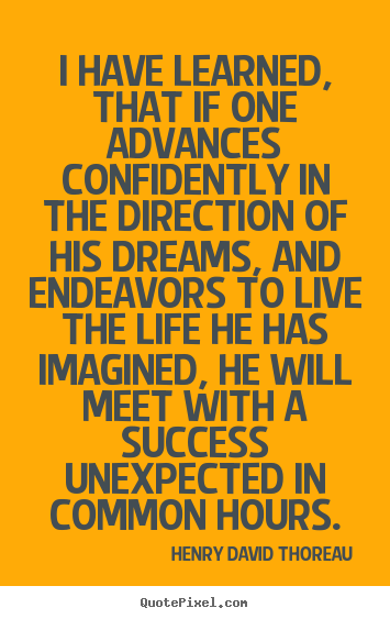 Henry David Thoreau picture sayings - I have learned, that if one advances confidently in the direction of.. - Life quotes