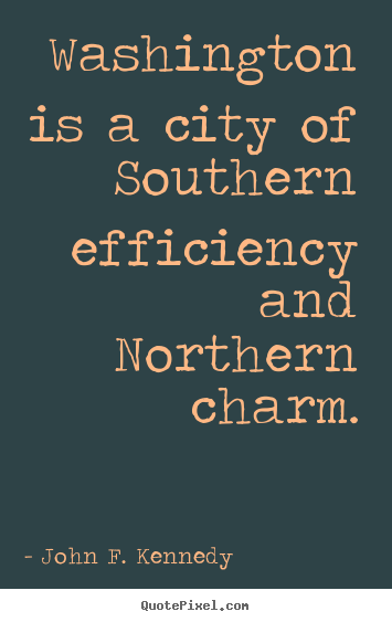 Quote about life - Washington is a city of southern efficiency and northern charm.