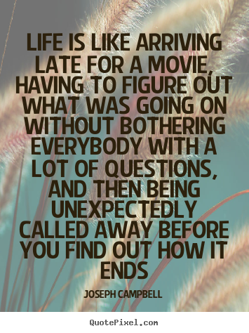 Quotes about life - Life is like arriving late for a movie, having..