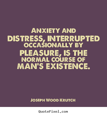 Create custom poster quotes about life - Anxiety and distress, interrupted occasionally by..