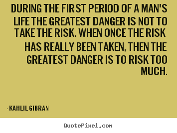 During the first period of a man's life the greatest danger is not to.. Kahlil Gibran popular life quotes