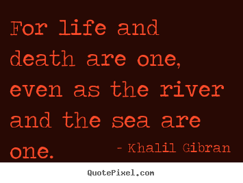 Khalil Gibran pictures sayings - For life and death are one, even as the river and the sea are.. - Life sayings