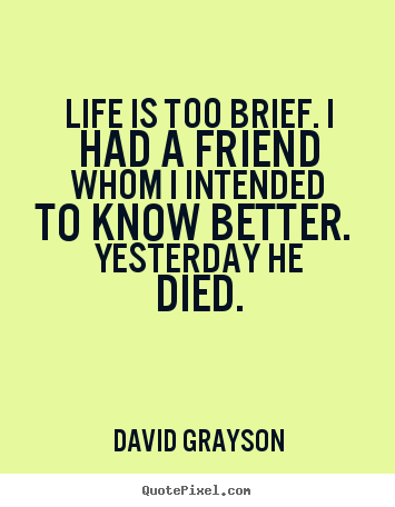 Create image quote about life - Life is too brief. i had a friend whom i intended..
