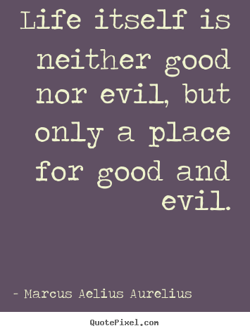 Marcus Aelius Aurelius picture quote - Life itself is neither good nor evil, but only a.. - Life quotes