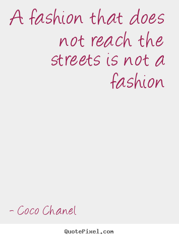 Life quotes - A fashion that does not reach the streets is..
