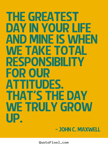 John C. Maxwell picture quotes - The greatest day in your life and mine is when we take total.. - Life quotes