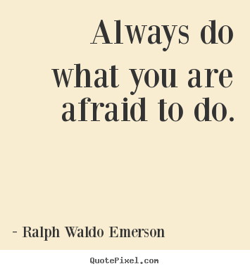 Ralph Waldo Emerson picture quotes - Always do what you are afraid to do. - Life quote